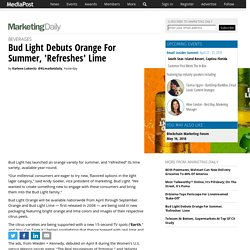Bud Light Debuts Orange For Summer, 'Refreshes' Lime 04/10/2018
