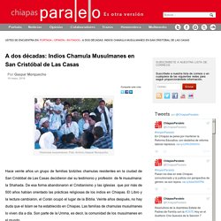 A dos décadas: Indios Chamula Musulmanes en San Cristóbal de Las Casas