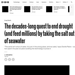 The decades-long quest to end drought (and feed millions) by taking the salt out of seawater