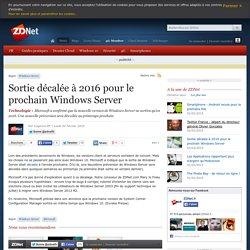 Sortie décalée à 2016 pour le prochain Windows Server