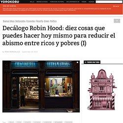 Decálogo Robin Hood: diez cosas que puedes hacer hoy mismo para reducir el abismo entre ricos y pobres (I)