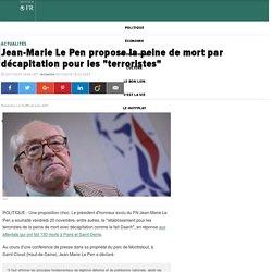 """Jean-Marie Le Pen propose la peine de mort par décapitation pour les """"terroristes"""""""