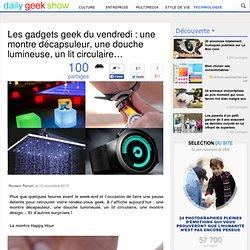 20131115 Les gadgets geek du vendredi : une montre décapsuleur, une douche lumineuse, un lit circulaire…