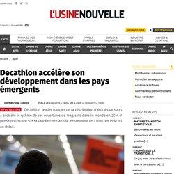 Decathlon accélère son développement dans les pays émergents - Sport