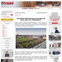 """Decathlon mêle bureaux et terrains de sport avec son """"Kipstadium"""" - Actualité : Sport (#471257)"""