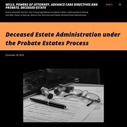 Deceased Estate Administration under the Probate Estates Process