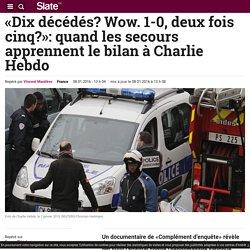 «Dix décédés? Wow. 1-0, deux fois cinq?»: quand les secours apprennent le bilan à Charlie Hebdo