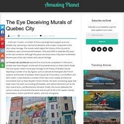 The Eye Deceiving Murals of Quebec City
