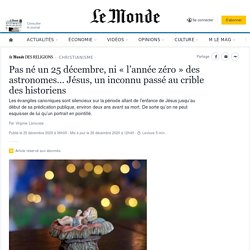 Pas né un 25décembre, ni «l'année zéro» des astronomes… Jésus, un inconnu passé au crible des historiens