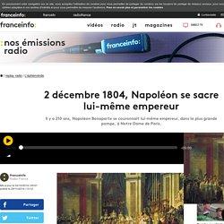 2 décembre 1804, Napoléon se sacre lui-même empereur