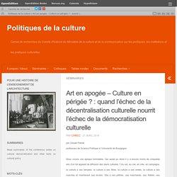 Art en apogée – Culture en périgée ? : quand l'échec de la décentralisation culturelle nourrit l'échec de la démocratisation culturelle – Politiques de la culture