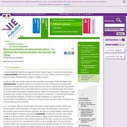 Déconcentration et décentralisation : la réforme de l'administration territoriale de l'Etat,. La décentralisation. Politiques publiques