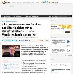 """""""Le gouvernement n'entend pas accélérer le débat sur la décentralisation"""" - René Vandierendonck, rapporteur"""