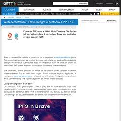 Web décentralisé : Brave intègre le protocole P2P IPFS