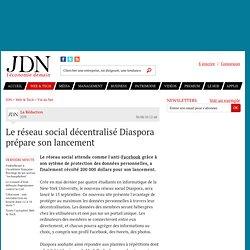 Le réseau social décentralisé Diaspora prépare son lancement - Journal du Net > e-Business