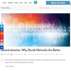 Decentralization: Why Dumb Networks Are Better