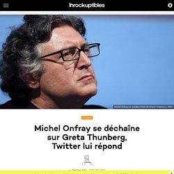 Michel Onfray se déchaîne sur Greta Thunberg, Twitter lui répond