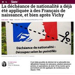 La déchéance de nationalité a déjà été appliquée à des Français de naissance, et bien après Vichy