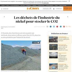 Les déchets de l'industrie du nickel pour stocker le CO2 - La Croix
