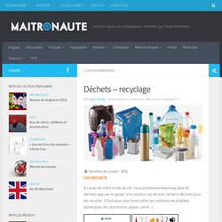 Déchets – recyclage – MAITRONAUTE
