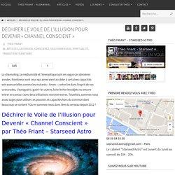 Déchirer le Voile de l'Illusion pour Devenir « Channel Conscient » - Starseed Astro