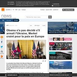 Obama n'a pas décidé s'il armait l'Ukraine, Merkel craint pour la paix en Europe