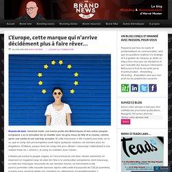 L'Europe, cette marque qui n'arrive décidément plus à faire rêver… – The brandnewsblog l Le blog des marques et du branding