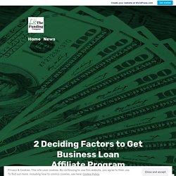 2 Deciding Factors to Get Business Loan Affiliate Program – The Funding Company