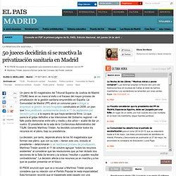 50 jueces decidirán si se reactiva la privatización sanitaria en Madrid