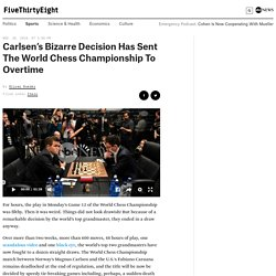 Carlsen's Bizarre Decision Has Sent The World Chess Championship To Overtime