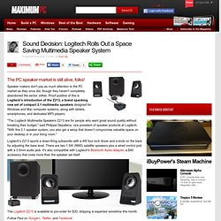 Sound Decision: Logitech Rolls Out a Space Saving Multimedia Speaker System