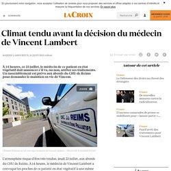 Climat tendu avant la décision du médecin de Vincent Lambert - La Croix