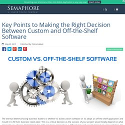 Key Points to Making the Right Decision Between Custom and Off-the-Shelf Software