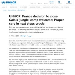 UNHCR- UNHCR: France decision to close Calais 'jungle' camp welcome; Proper care in next steps crucial