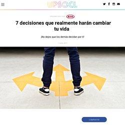 7 decisiones que realmente harán cambiar tu vida