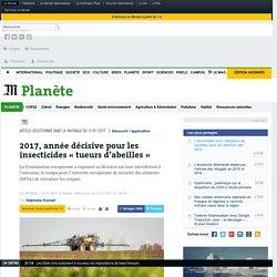 LE MONDE 12/01/17 2017, année décisive pour les insecticides « tueurs d'abeilles »