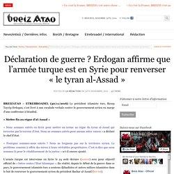 Déclaration de guerre ? Erdogan affirme que l'armée turque est en Syrie pour renverser «le tyran al-Assad»