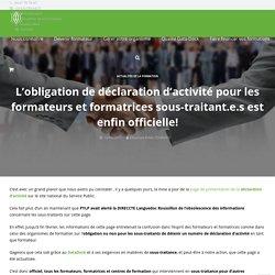 L'obligation de déclaration d'activité pour les formateurs et formatrices sous-traitant.e.s est enfin officielle! : Actualités de la formation -