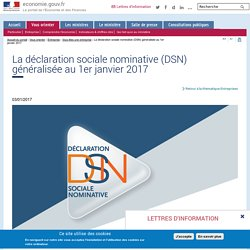 La déclaration sociale nominative (DSN) généralisée au 1er janvier 2017