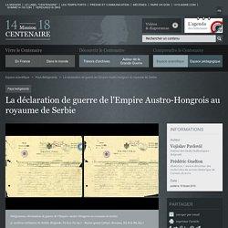 La déclaration de guerre de l'Empire Austro-Hongrois au royaume de Serbie