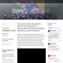 Ss Learn & Ask Questions About The Universal Declaration Of Human Rights #Inquiry @JoAnnJacobs – Our Global Classroom Bronwyn Joyce