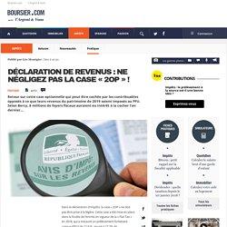 Déclaration de revenus : ne négligez pas la case « 2OP » !, Actualité/Actu Impôts