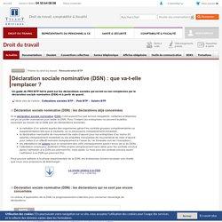 Déclaration sociale nominative (DSN) : que va-t-elle remplacer ?