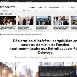 Déclaration d'intérêts : perquisition en cours au domicile de l'ancien haut-commissaire aux Retraites Jean-Paul Delevoye