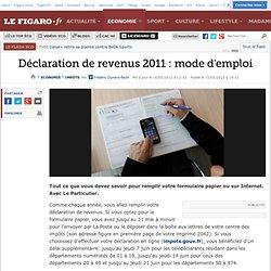 Impôts : Déclaration de revenus 2011 : mode d'emploi