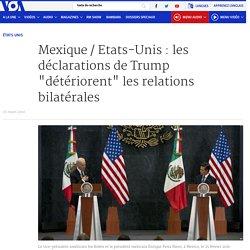 """Mexique / Etats-Unis : les déclarations de Trump """"détériorent"""" les relations bilatérales"""