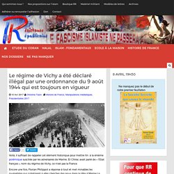 Le régime de Vichy a été déclaré illégal par une ordonnance du 9 août 1944 qui est toujours en vigueur