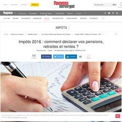 Impôts 2016 : comment déclarer vos pensions, retraites et rentes ?