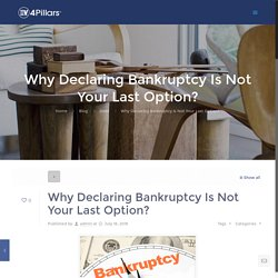 Why Declaring Bankruptcy Is Not Your Last Option?