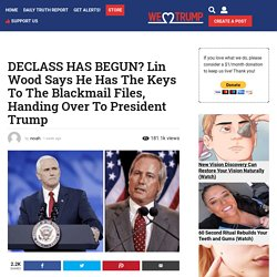 DECLASS HAS BEGUN? Lin Wood Says He Has The Keys To The Blackmail Files, Handing Over To President Trump